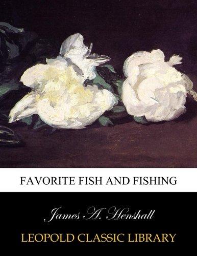 Favorite fish and fishing por James A. Henshall