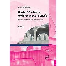 Rudolf Steiners Geisteswissenschaft: Mythisches Denken oder Wissenschaft?