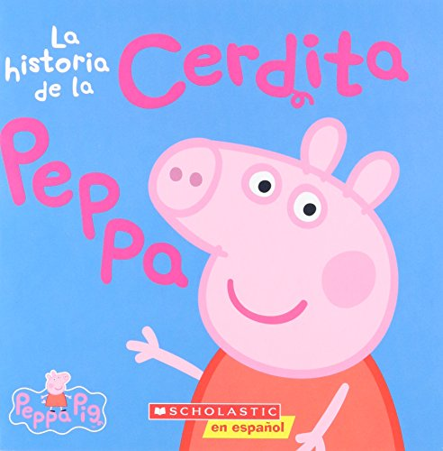 La Historia de la Cerdita Peppa = The Story of Peppa Pig por Inc. Scholastic, Various