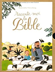 Raconte-moi la Bible : Avec l'Ancien et le Nouveau Testament