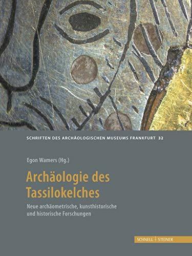 Der Tassilo-Liutpirc-Kelch aus dem Stift Kremsmünster: Geschichte - Archäologie - Kunst (Schriften des Archäologischen Museums Frankfurt am Main, Band 32)