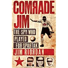 Comrade Jim: The Spy Who Played for Spartak by Jim Riordan (2008-05-05)