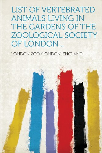 List of Vertebrated Animals Living in the Gardens of the Zoological Society of London ..