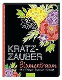Kratzzauber Blumentraum: mit 10 Vorlagen, Bastelideen, Kratzstift (Malprodukte für Erwachsene)