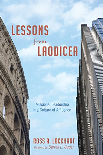 Lessons from Laodicea: Missional Leadership in a Culture of Affluence (English Edition)