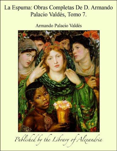 La Espuma: Obras Completas De D. Armando Palacio Valdés, Tomo 7. por Armando Palacio Valdés