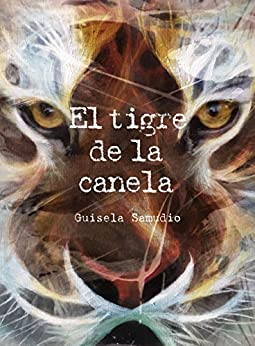 El Tigre De La Canela: Un Libro Diferente por Guisela Samudio epub