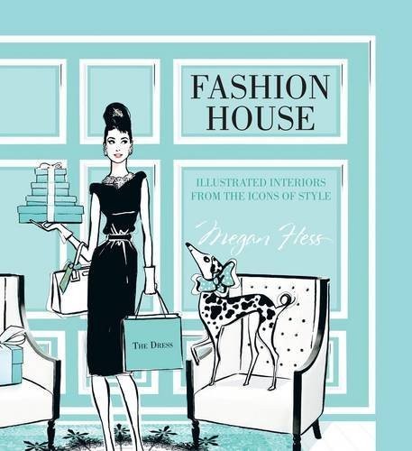 Fashion House: Illustrated Interiors from the Icons of Style by Megan Hess (2014-11-01)