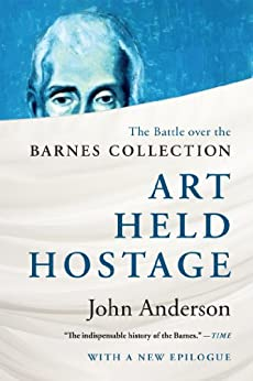 Art Held Hostage: The Battle over the Barnes Collection par [Anderson, John]