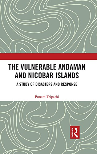 The Vulnerable Andaman and Nicobar Islands: A Study of Disasters and Response