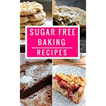 Sugar Free Baking Recipes: Healthy And Delicious Sugar Free Dessert And Baking Recipes (Sugar Detox Diet Cookbook Book 1) (English Edition)