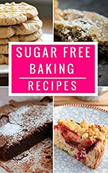 Sugar Free Baking Recipes: Healthy And Delicious Sugar Free Dessert And Baking Recipes (Sugar Detox Diet Cookbook Book 1) (English Edition) par [Anderson, Jennifer]