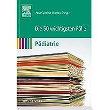 Die 50 wichtigsten Fälle Pädiatrie