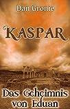 Kaspar - Das Geheimnis von Eduan von Dan Gronie
