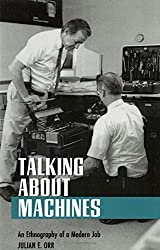Talking about Machines: An Ethnography of a Modern Job (Collection on Technology and Work) by Julian E. Orr (1996-10-24)