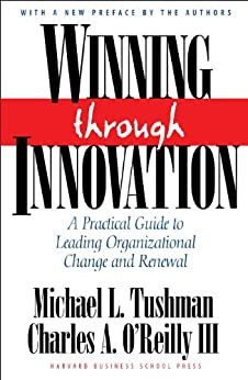 Winning Through Innovation: A Practical Guide to Leading Organizational Change and Renewal by [Tushman, Michael L., O'Reilly, Charles A.]