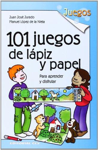 101 Juegos De Lápiz Y Papel. Para Aprender Y Disfrutar por Juan José Jurado Soto