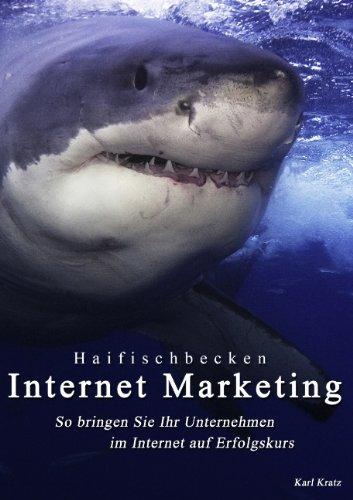 Haifischbecken Internet Marketing: So bringen Sie Ihr Unternehmen im Internet auf Erfolgskurs