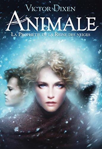 Animale (Tome 2) - La prophétie de la Reine des neiges par [Dixen, Victor]