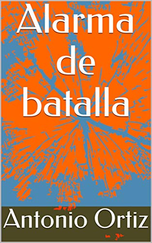 Alarma de batalla eBook: Antonio Ortiz: Amazon.es: Tienda Kindle
