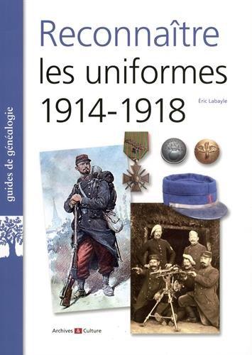 Reconnaître les uniformes 1914-1918 par Eric Labayle