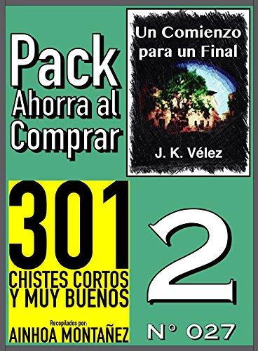 Pack Ahorra al Comprar 2 (Nº 027): 301 Chistes cortos y muy buenos & Un Comienzo para un Final por Ainhoa Montañez