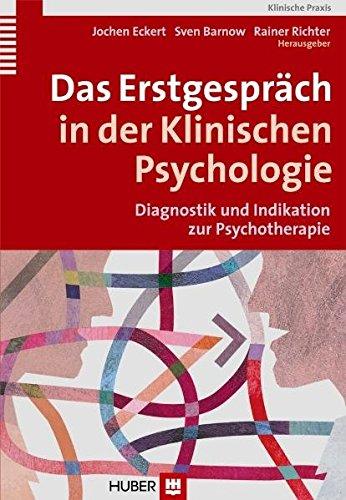 Das Erstgespräch in der Klinischen Psychologie. Diagnostik und Indikation in der Psychotherapie