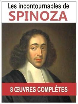 SPINOZA: Les 8 oeuvres majeures et complètes avec annotations et illustrations (L'éthique, e traité de la réforme de l'endettement, Les Principes de la philosophie, Les pensées métaphysiques...) par [Spinoza, Baruch]