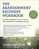 The Abandonment Recovery Workbook: Guidance Through the Five Stages of Healing from Abandomentment, Heartbreak, and Loss