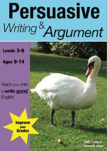 Persuasive Writing And Argument: Teach Your Child To Write Good English (9-14 years) (English Edition) (Schreiben Argumente 9 Edition)