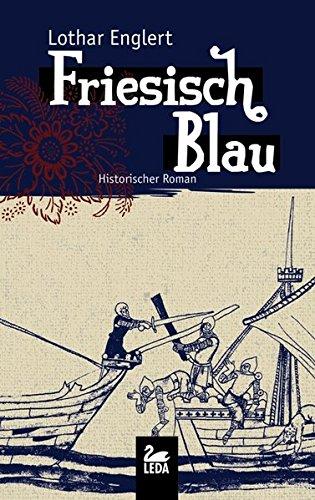 Friesisch Blau: Historischer Roman