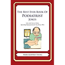 The Best Ever Book of Podiatrist Jokes: Lots and Lots of Jokes Specially Repurposed for You-Know-Who by Mark Geoffrey Young (2012-07-09)