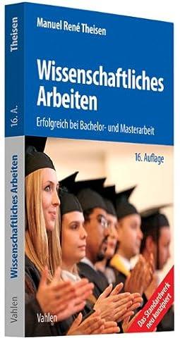 Wissenschaftliches Arbeiten: Erfolgreich bei Bachelor- und Masterarbeit (Theisen Wissenschaftliches Arbeiten)