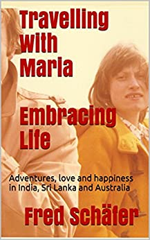 Travelling With Maria Embracing Life: Adventures, love and happiness in India, Sri Lanka and Australia (English Edition)