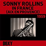 Sonny Rollins in France (Aix En Provence), 1959 [feat. Henry Grimes, Kenny Clarke] [Doxy Collection, Remastered Live]