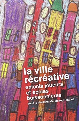 La Ville récréative, enfants joueurs et écoles buissonnières par Thierry Paquot