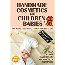 NEW 2017. Handmade Cosmetics for Children and Babies. 100% NATURAL. Soaps, Bath Bombs, Shampoo, Creams, Shower gels -  100% organic, chemical free, easy to make. (English Edition)