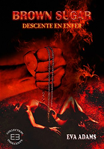 Brown Sugar: Descente en enfer (Dark BDSM) par [Adams, Eva]