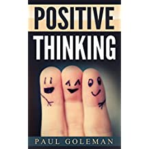 Positive Thinking: How to Achieve Real Success & Happiness in Your Life With Positive Thinking (Optimism,Positive Thinking,Self-Criticism,Positive Psychology,Positive ... Positive Thinking Book 1) (English Edition)