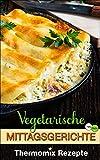 Thermomix: Ausgezeichnete Rezepte für vegetarische Mittagsgerichte (Thermomix TM5 & TM31 Kochbuch)...