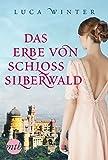 Buchinformationen und Rezensionen zu Das Erbe von Schloss Silberwald: Historischer Liebesroman von Luca Winter