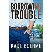 Borrowing Trouble by Kade Boehme (2015-10-13)