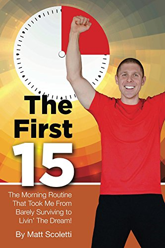 The First 15: The Morning Routine That Took Me From Barely ...