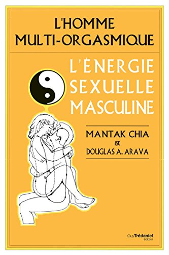 L'homme multi-orgasmique : L'énergie sexuelle masculine par Mantak Chia, Douglas A. Arava