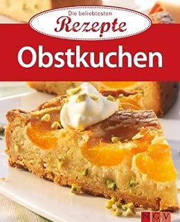Obstkuchen: Die beliebtesten Rezepte von [Naumann & Göbel Verlag]