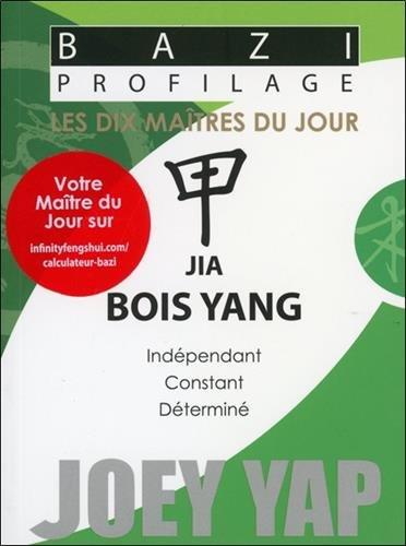 Bazi Profilage - Les Dix Maîtres du Jour - Jia : Bois Yang par Joey Yap
