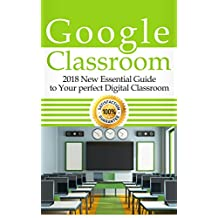 Google Classroom: 2018 New Essential Guide to Your perfect Digital Classroom (Google Classroom Tips and Tricks) (English Edition)