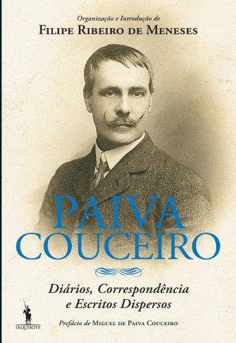 Paiva Couceiro – Diários, correspondência e escritos dispersos (Portuguese Edition) por FILIPE RIBEIRO DE MENESES