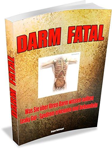 DARM FATAL: Was Sie über Ihren Darm wissen sollten - Leaky Gut – Syndrom erkennen und behandeln