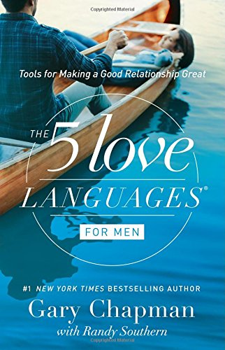 The 5 Love Languages for Men: Tools for Making a Good Relationship...